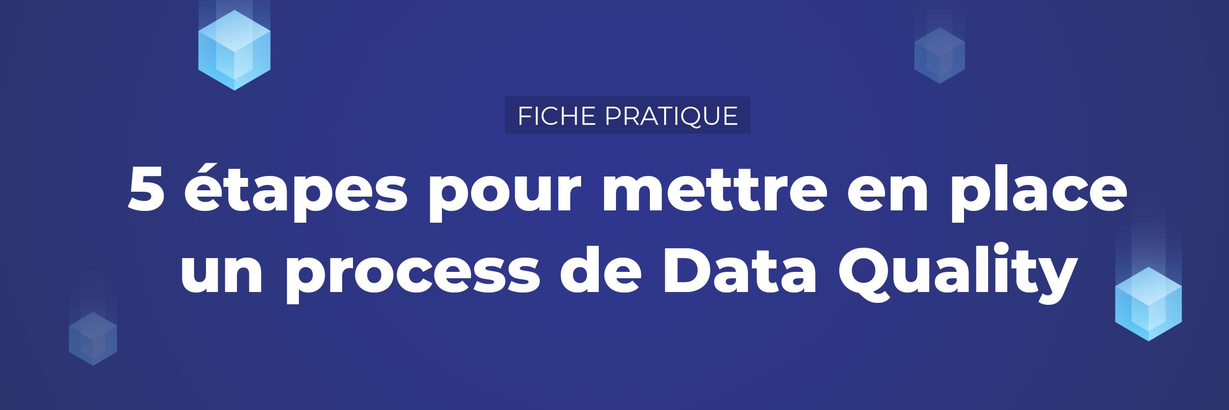 [Fiche pratique] Votre process Data Quality en 5 étapes